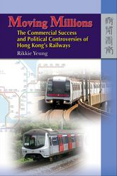 Moving MillionsThe Commercial Success and Political Controversies of Hong Kong's Railway