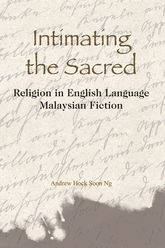 Intimating the Sacred: Religion in English Language Malaysian Fiction