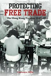 Protecting Free Trade: The Hong Kong Paradox, 1947–97