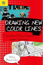 Drawing New Color Lines: Transnational Asian American Graphic Narratives