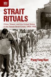 Strait RitualsChina, Taiwan, and the United States in the Taiwan Strait Crises, 1954-1958